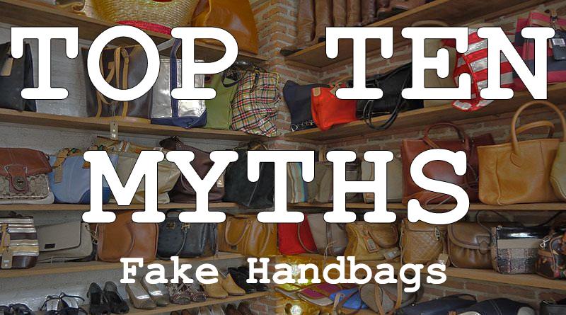 top ten myths fake handbags
